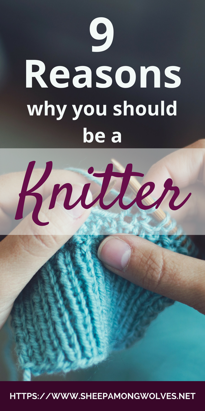 9 Reasons Why You Should Be A Knitter