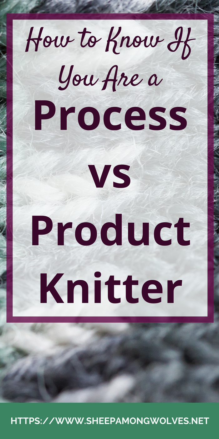 Process vs product knitter: Which are you? Find out how you can tell; if your knitting type can change and why it might be good to know what your type is.