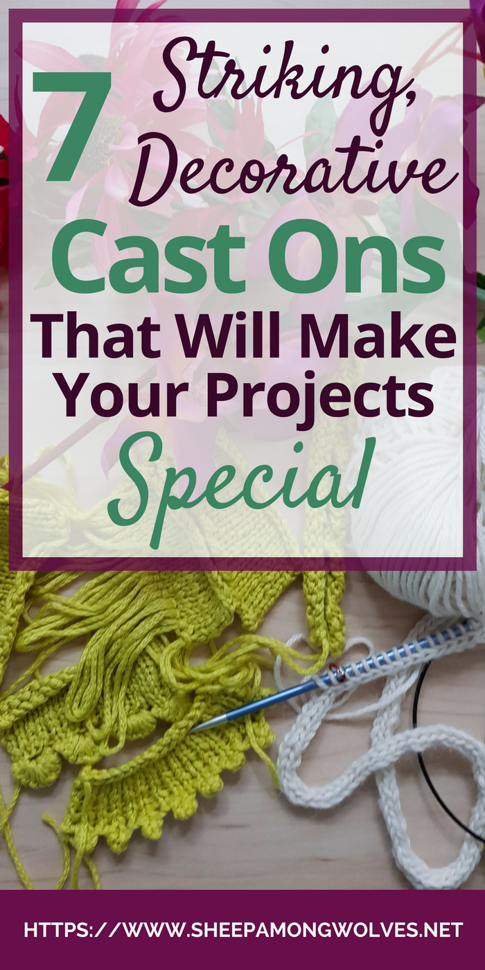 Are you ready to take your knitting to the next level? Want to liven up that plain cast on edge? Read on for 7 striking, decorative cast ons!