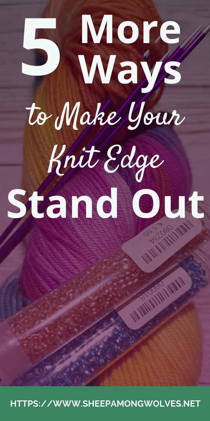 How else can you make your knit edges stand out? How can you decorate your knitting? Click here for 5 great tips to make your edges shine!