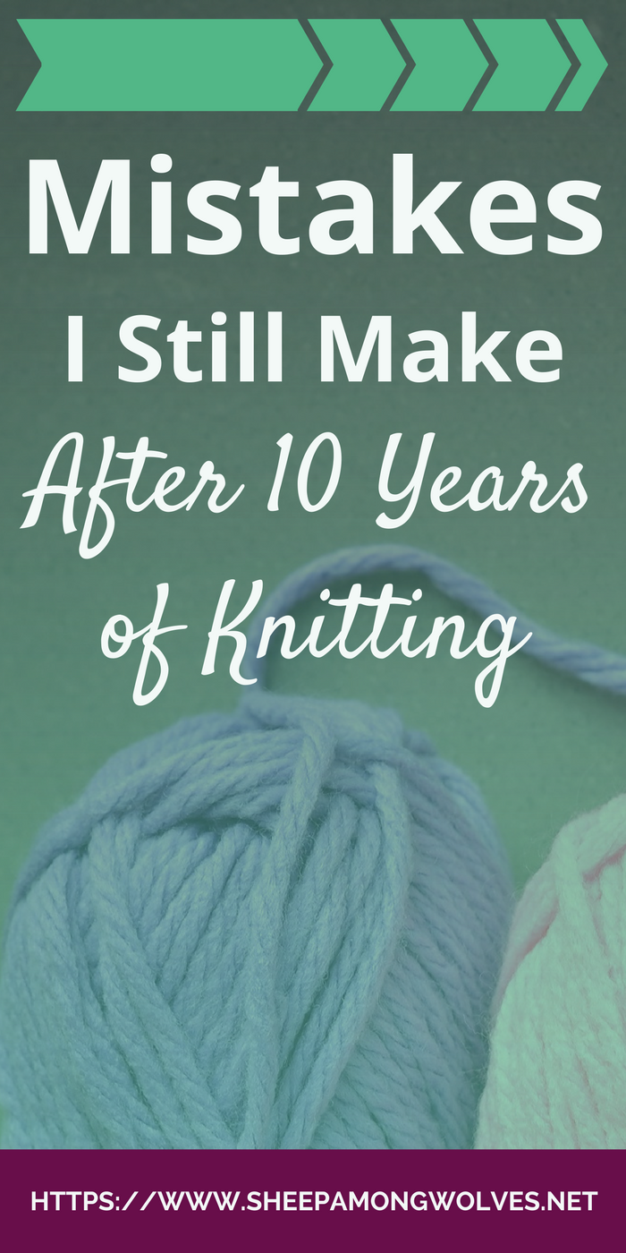 We all know them. Knitting mistakes or faux pas. Here are 7 I used to do and 6 I just can't seem to quit making. Read on and learn from my mistakes!