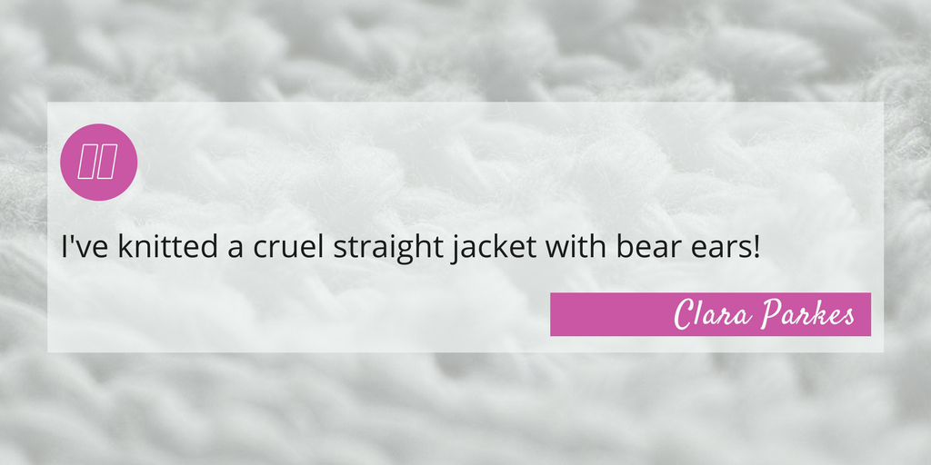 "Yarn Whisperer Review - Quote: ""I've knitted a cruel straight jacket with bear ears!"" - Clara Parkes"